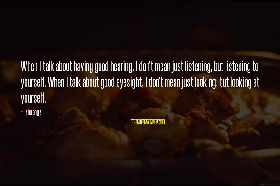 Talk About Yourself Sayings By Zhuangzi: When I talk about having good hearing, I don't mean just listening, but listening to