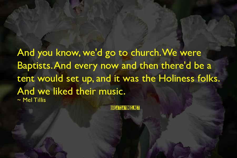 Talk Talk Tc Boyle Sayings By Mel Tillis: And you know, we'd go to church. We were Baptists. And every now and then