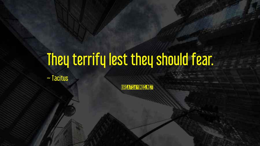 Talk Talk Tc Boyle Sayings By Tacitus: They terrify lest they should fear.