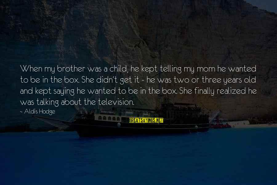 Talking To Your Child Sayings By Aldis Hodge: When my brother was a child, he kept telling my mom he wanted to be