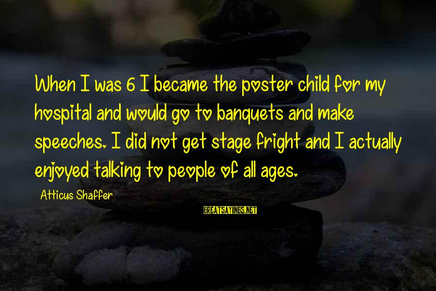 Talking To Your Child Sayings By Atticus Shaffer: When I was 6 I became the poster child for my hospital and would go