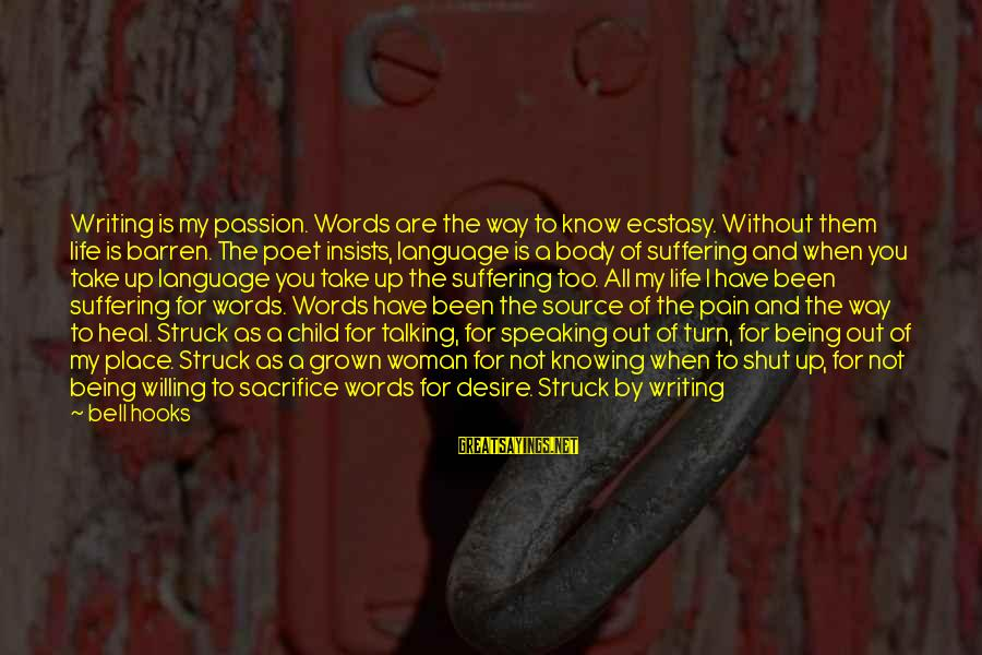 Talking To Your Child Sayings By Bell Hooks: Writing is my passion. Words are the way to know ecstasy. Without them life is