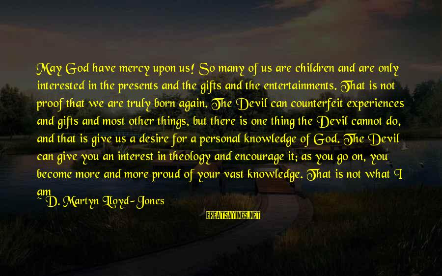 Talking To Your Child Sayings By D. Martyn Lloyd-Jones: May God have mercy upon us! So many of us are children and are only