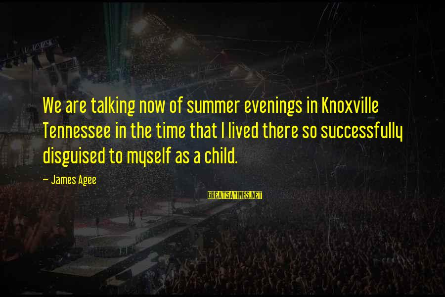 Talking To Your Child Sayings By James Agee: We are talking now of summer evenings in Knoxville Tennessee in the time that I
