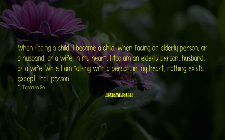 Talking To Your Child Sayings By Masahisa Goi: When facing a child, I become a child. When facing an elderly person, or a