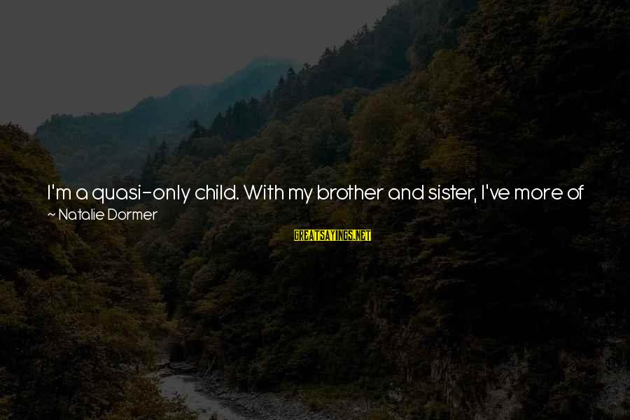 Talking To Your Child Sayings By Natalie Dormer: I'm a quasi-only child. With my brother and sister, I've more of a tendency to