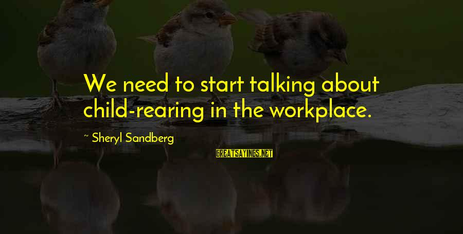 Talking To Your Child Sayings By Sheryl Sandberg: We need to start talking about child-rearing in the workplace.