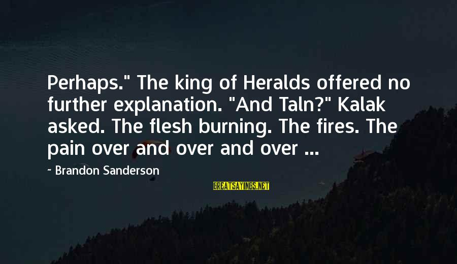 """Taln Sayings By Brandon Sanderson: Perhaps."""" The king of Heralds offered no further explanation. """"And Taln?"""" Kalak asked. The flesh"""