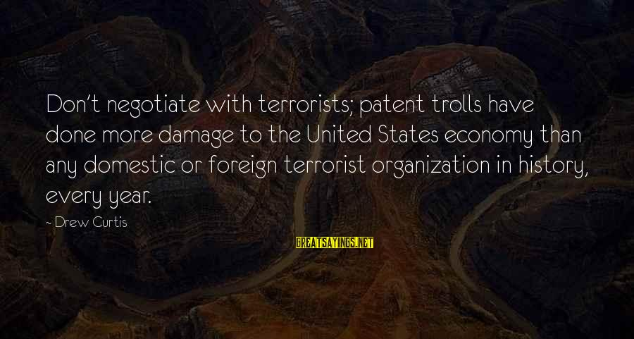 Taln Sayings By Drew Curtis: Don't negotiate with terrorists; patent trolls have done more damage to the United States economy