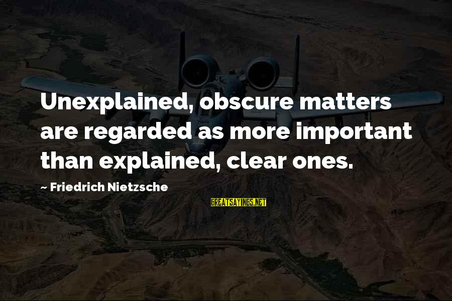 Taln Sayings By Friedrich Nietzsche: Unexplained, obscure matters are regarded as more important than explained, clear ones.