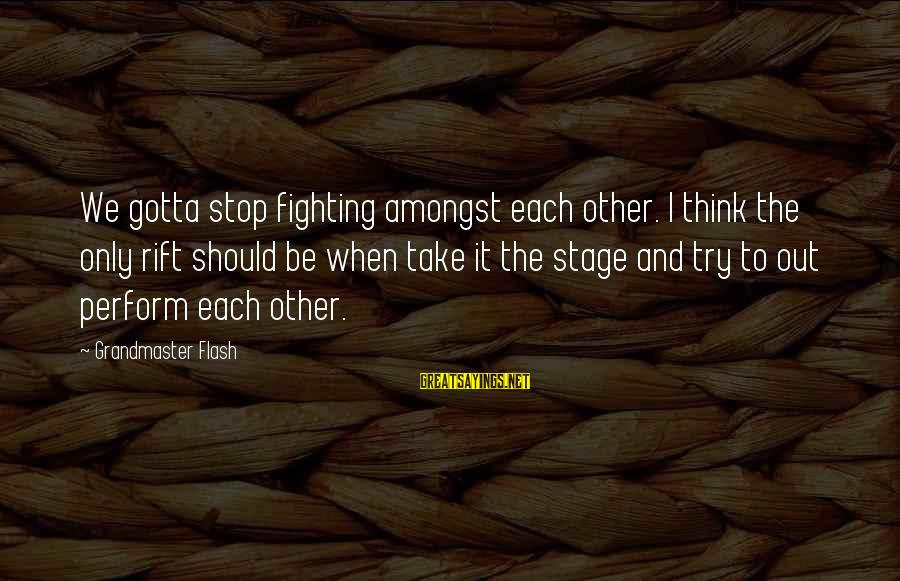 Tamara Foster Sayings By Grandmaster Flash: We gotta stop fighting amongst each other. I think the only rift should be when
