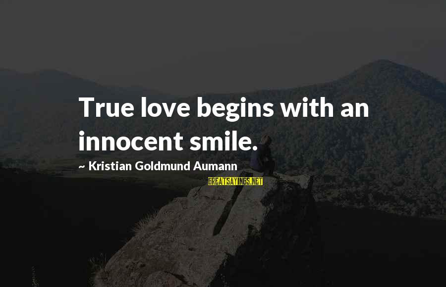 Tamara Foster Sayings By Kristian Goldmund Aumann: True love begins with an innocent smile.