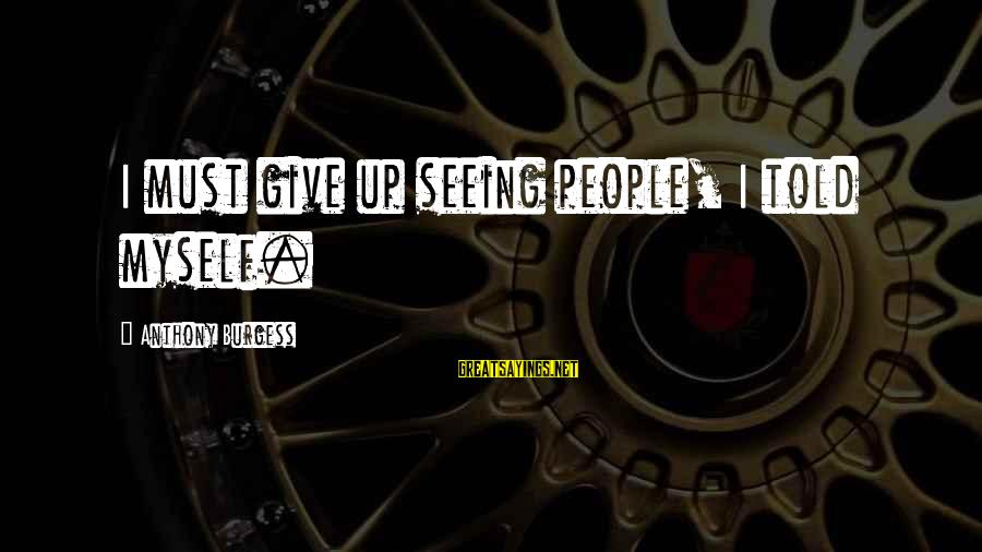 Tamera Mowry Sayings By Anthony Burgess: I must give up seeing people, I told myself.