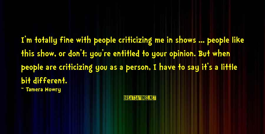 Tamera Mowry Sayings By Tamera Mowry: I'm totally fine with people criticizing me in shows ... people like this show, or