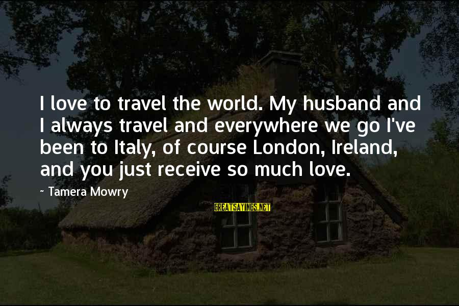 Tamera Mowry Sayings By Tamera Mowry: I love to travel the world. My husband and I always travel and everywhere we