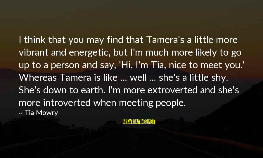 Tamera Mowry Sayings By Tia Mowry: I think that you may find that Tamera's a little more vibrant and energetic, but