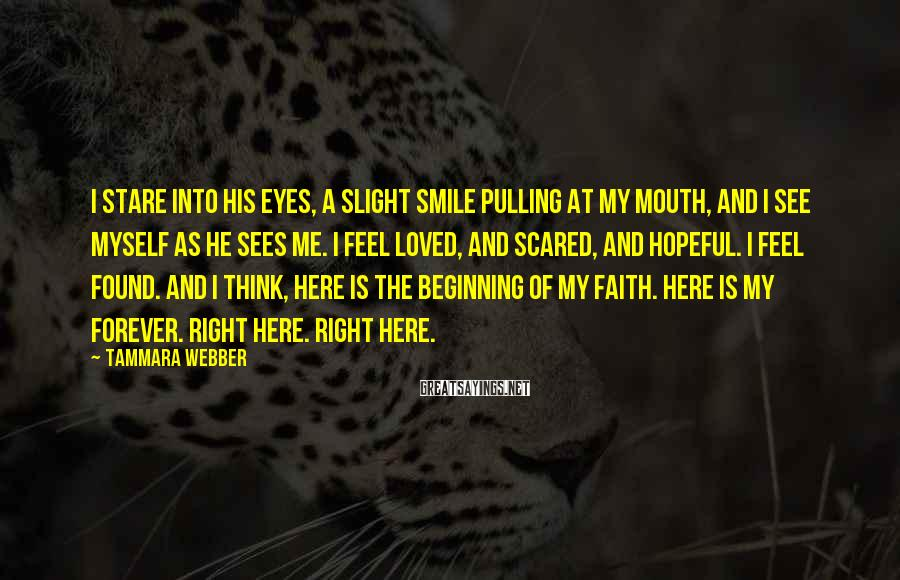 Tammara Webber Sayings: I stare into his eyes, a slight smile pulling at my mouth, and I see