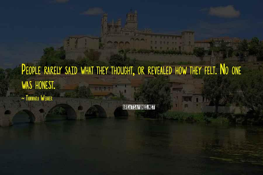 Tammara Webber Sayings: People rarely said what they thought, or revealed how they felt. No one was honest.