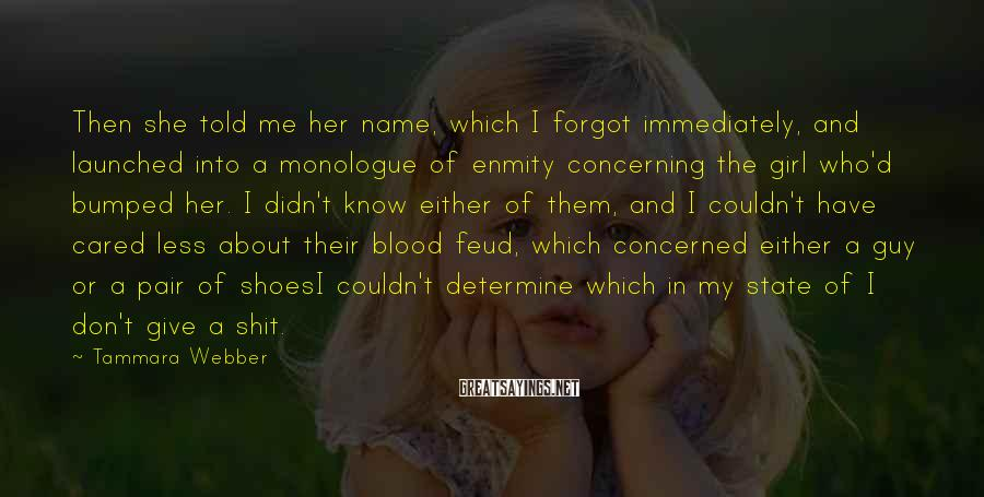 Tammara Webber Sayings: Then she told me her name, which I forgot immediately, and launched into a monologue