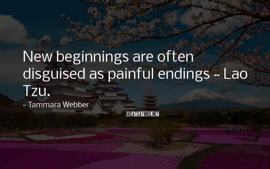 Tammara Webber Sayings: New beginnings are often disguised as painful endings ~ Lao Tzu.