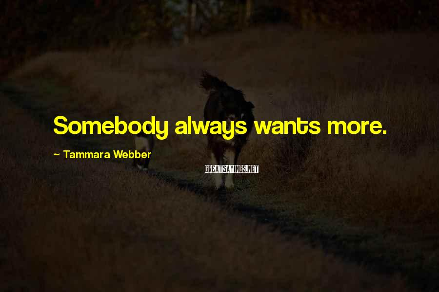 Tammara Webber Sayings: Somebody always wants more.