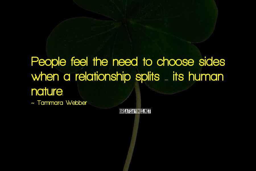 Tammara Webber Sayings: People feel the need to choose sides when a relationship splits - it's human nature.