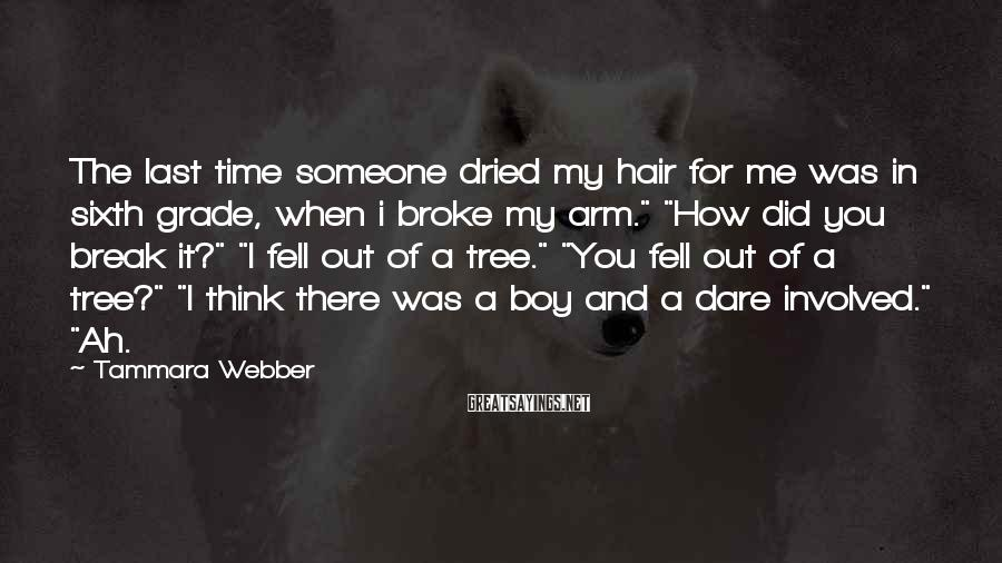 Tammara Webber Sayings: The last time someone dried my hair for me was in sixth grade, when i