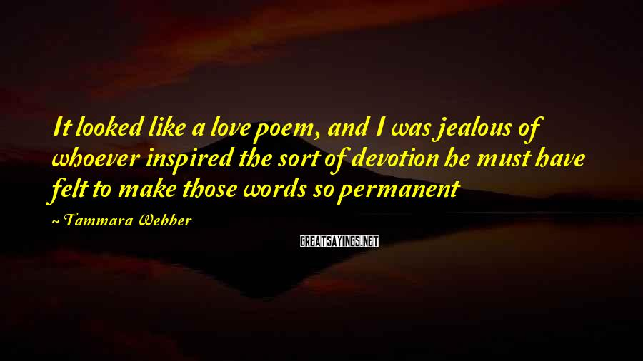 Tammara Webber Sayings: It looked like a love poem, and I was jealous of whoever inspired the sort