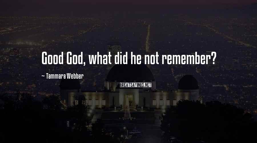 Tammara Webber Sayings: Good God, what did he not remember?