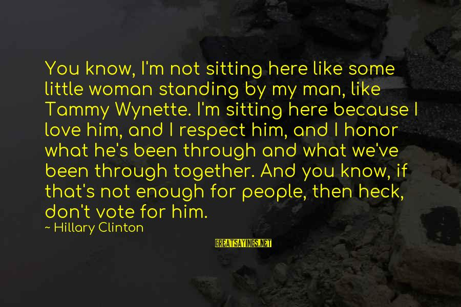 Tammy Wynette Sayings By Hillary Clinton: You know, I'm not sitting here like some little woman standing by my man, like