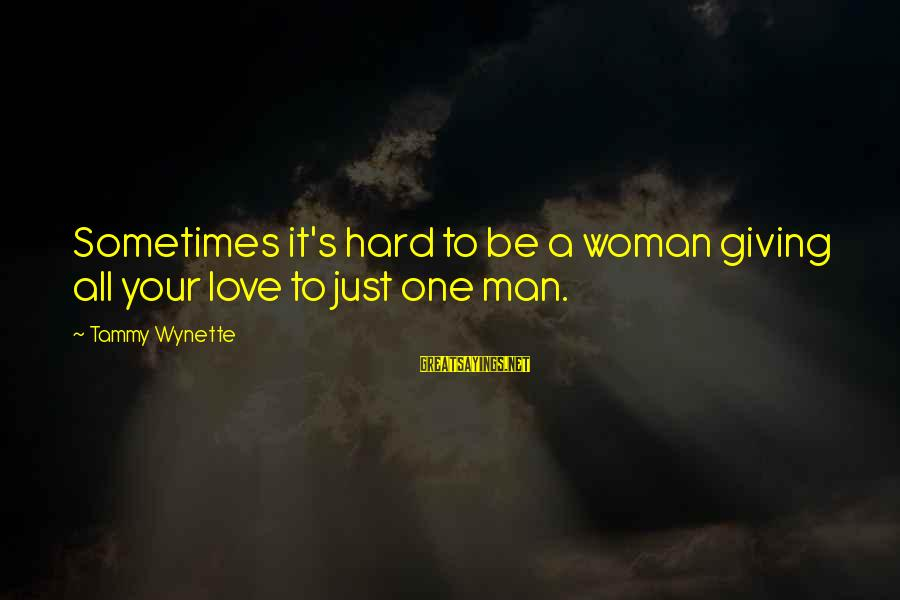 Tammy Wynette Sayings By Tammy Wynette: Sometimes it's hard to be a woman giving all your love to just one man.