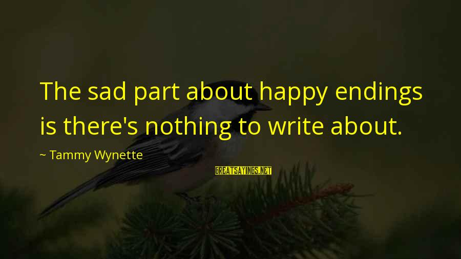 Tammy Wynette Sayings By Tammy Wynette: The sad part about happy endings is there's nothing to write about.