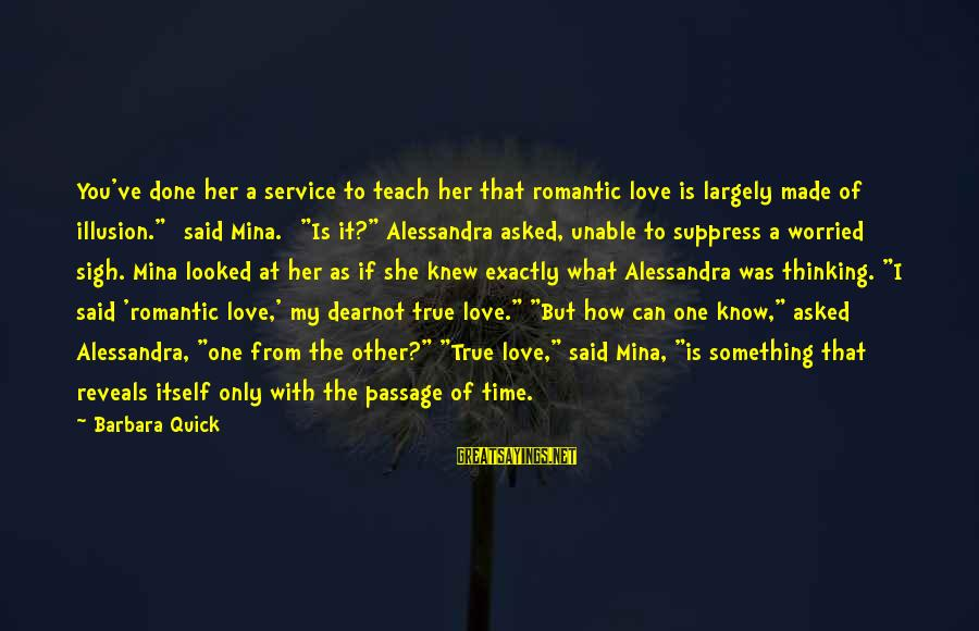 Tanha Dil Tanha Safar Sayings By Barbara Quick: You've done her a service to teach her that romantic love is largely made of