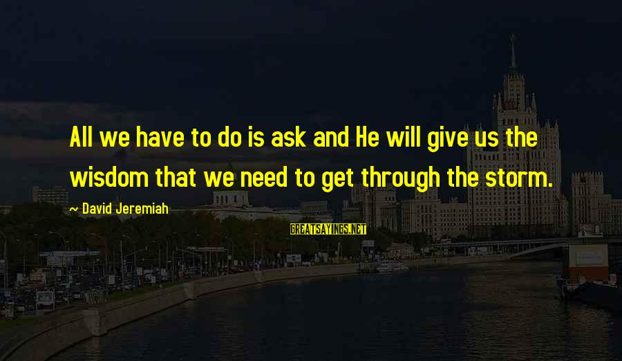 Tanha Dil Tanha Safar Sayings By David Jeremiah: All we have to do is ask and He will give us the wisdom that