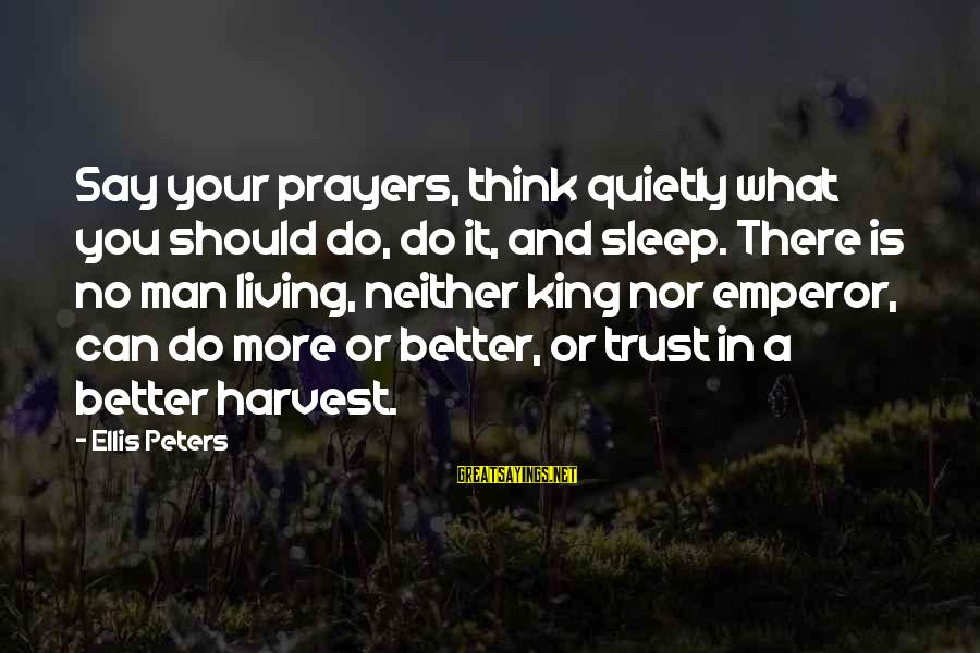 Tanha Dil Tanha Safar Sayings By Ellis Peters: Say your prayers, think quietly what you should do, do it, and sleep. There is