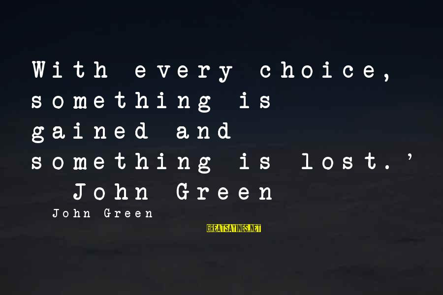 Tanha Dil Tanha Safar Sayings By John Green: With every choice, something is gained and something is lost.' - John Green