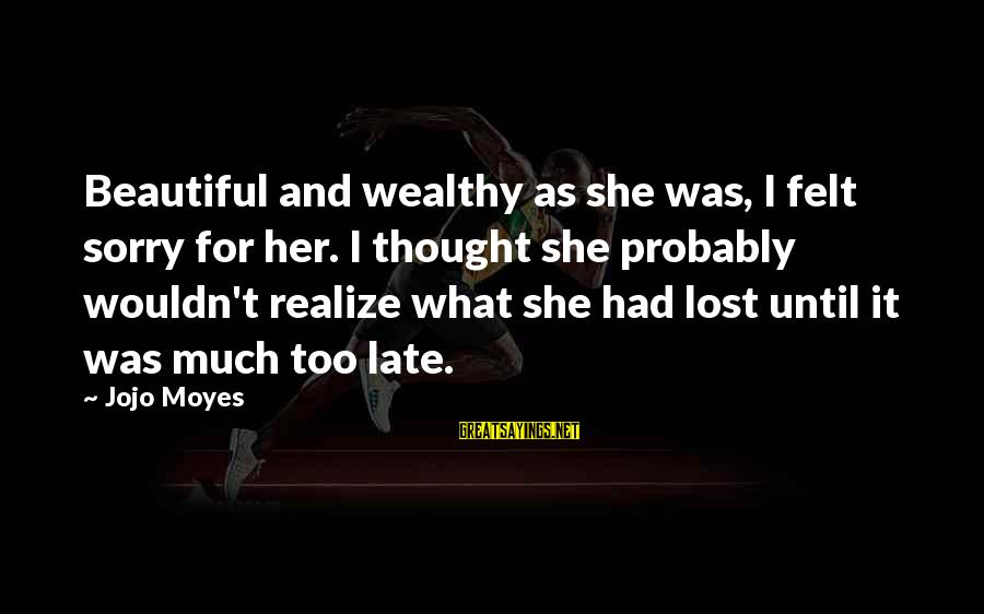 Tanha Dil Tanha Safar Sayings By Jojo Moyes: Beautiful and wealthy as she was, I felt sorry for her. I thought she probably