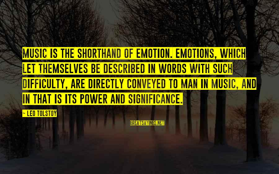 Tanha Dil Tanha Safar Sayings By Leo Tolstoy: Music is the shorthand of emotion. Emotions, which let themselves be described in words with