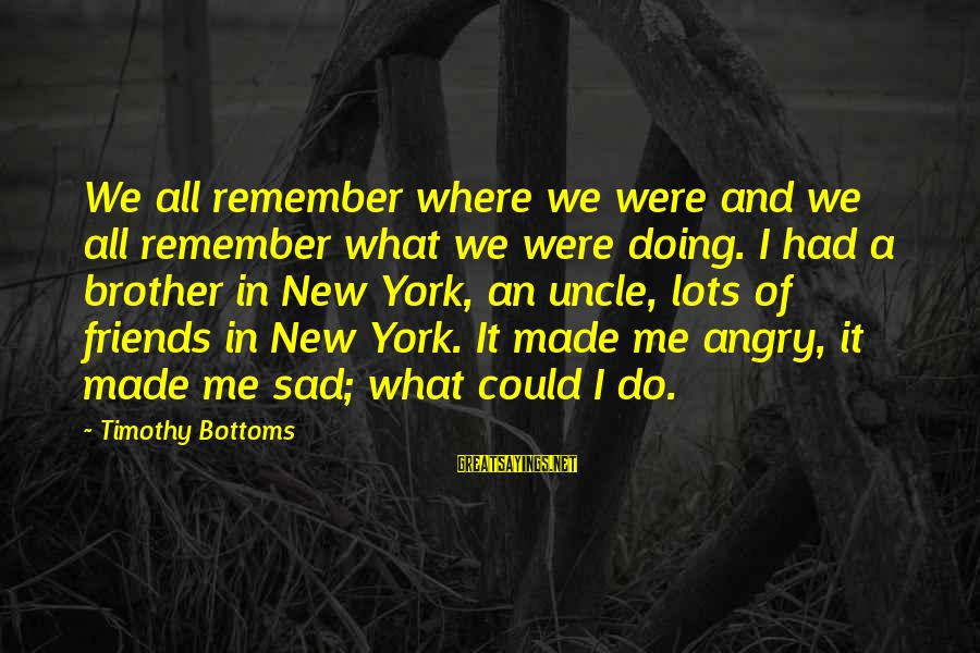 Tanha Dil Tanha Safar Sayings By Timothy Bottoms: We all remember where we were and we all remember what we were doing. I