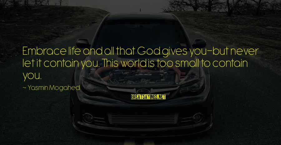 Tanha Dil Tanha Safar Sayings By Yasmin Mogahed: Embrace life and all that God gives you-but never let it contain you. This world