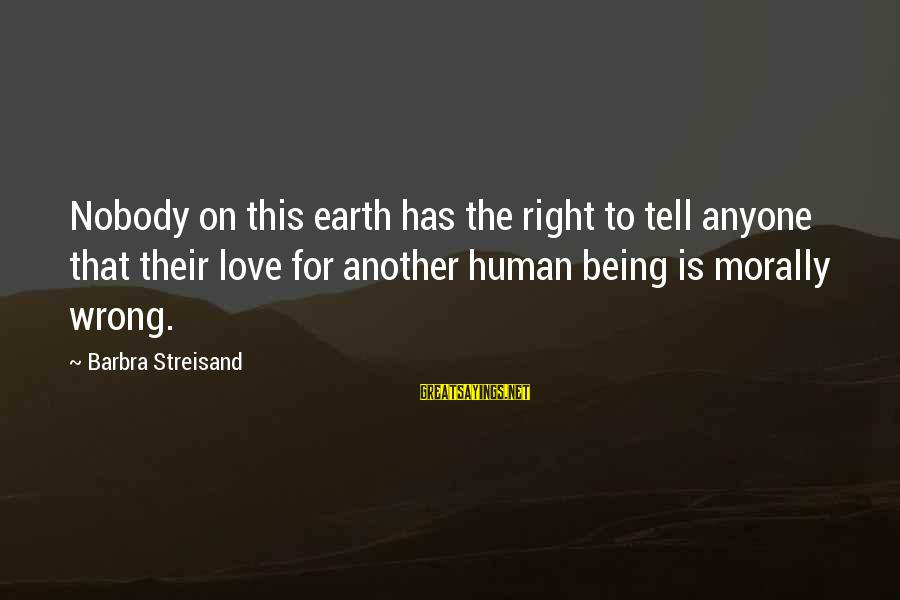 Tanha Life Sayings By Barbra Streisand: Nobody on this earth has the right to tell anyone that their love for another