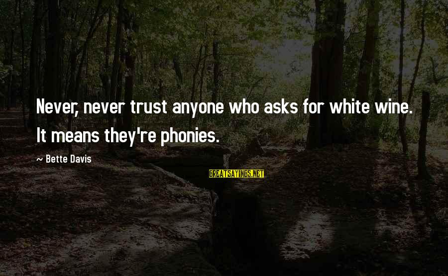 Tanha Life Sayings By Bette Davis: Never, never trust anyone who asks for white wine. It means they're phonies.