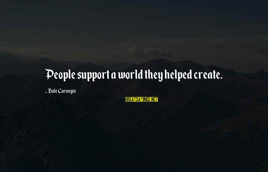 Tanha Life Sayings By Dale Carnegie: People support a world they helped create.