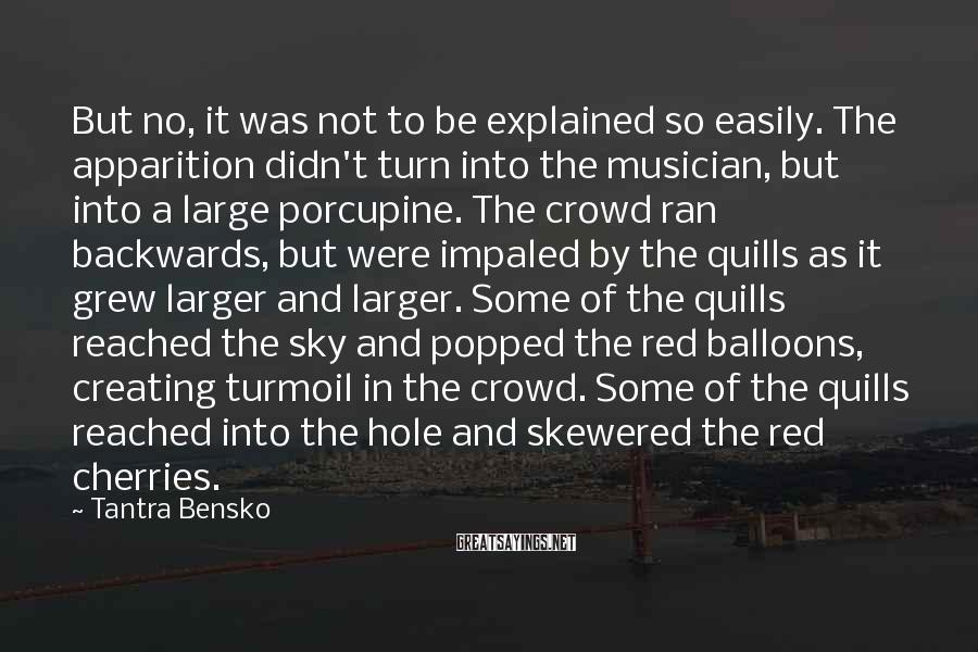 Tantra Bensko Sayings: But no, it was not to be explained so easily. The apparition didn't turn into