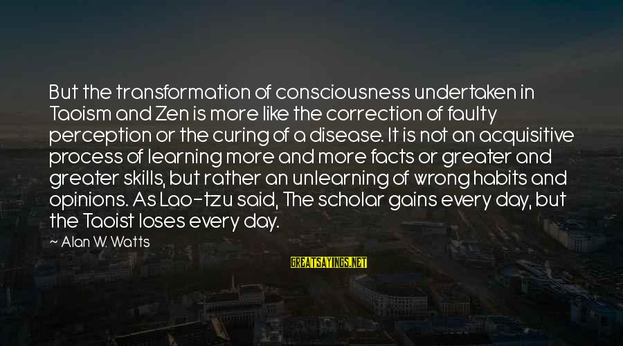Taoism Lao Tzu Sayings By Alan W. Watts: But the transformation of consciousness undertaken in Taoism and Zen is more like the correction