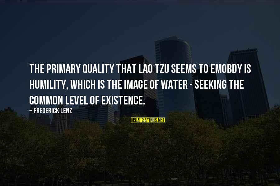 Taoism Lao Tzu Sayings By Frederick Lenz: The primary quality that Lao Tzu seems to emobdy is humility, which is the image