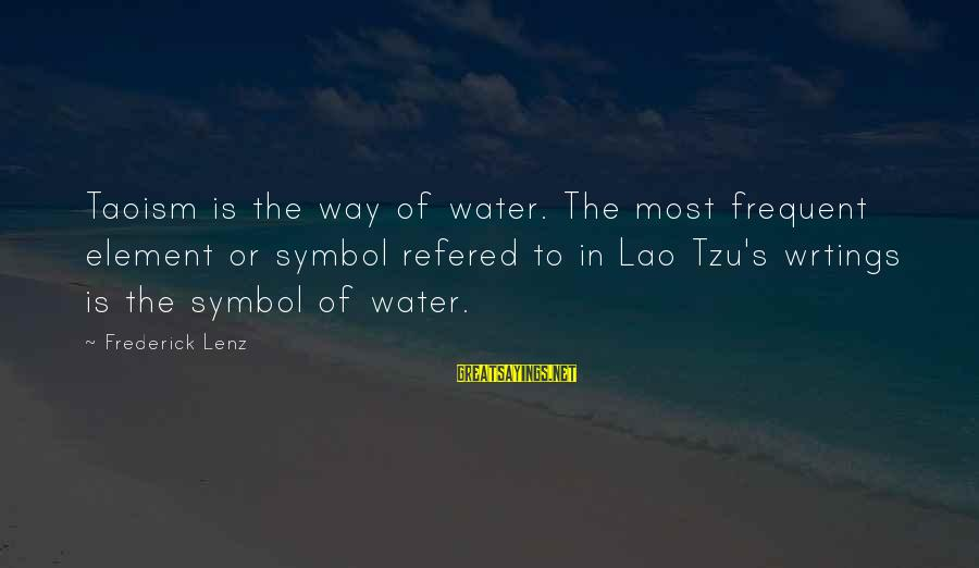 Taoism Lao Tzu Sayings By Frederick Lenz: Taoism is the way of water. The most frequent element or symbol refered to in