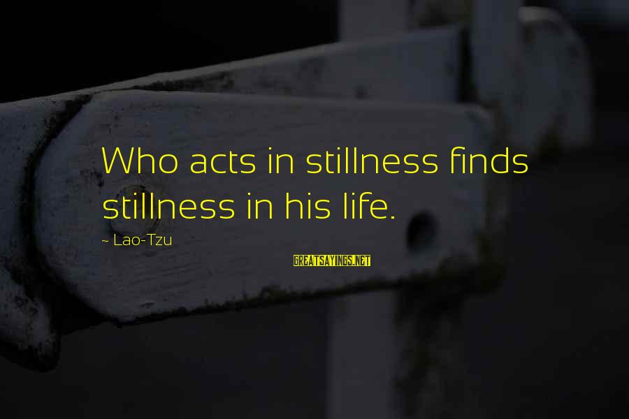 Taoism Lao Tzu Sayings By Lao-Tzu: Who acts in stillness finds stillness in his life.