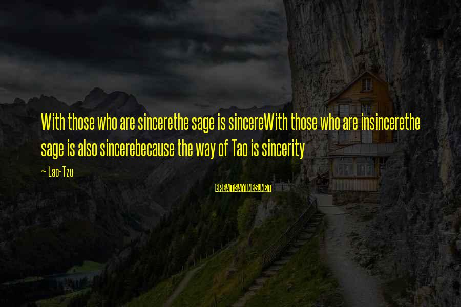 Taoism Lao Tzu Sayings By Lao-Tzu: With those who are sincerethe sage is sincereWith those who are insincerethe sage is also