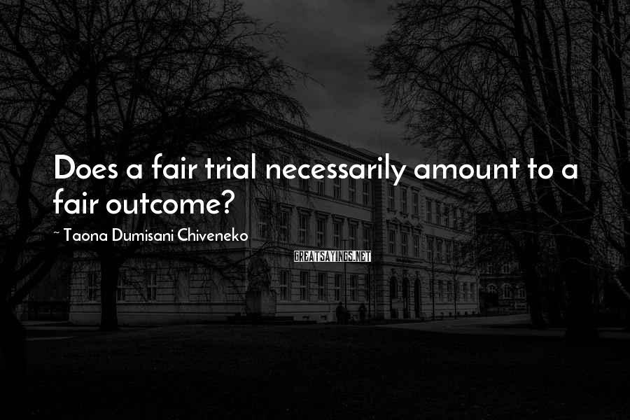 Taona Dumisani Chiveneko Sayings: Does a fair trial necessarily amount to a fair outcome?